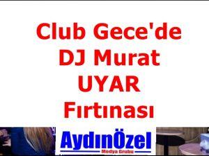Clup Gece'de Murat UYAR Fırtınası
