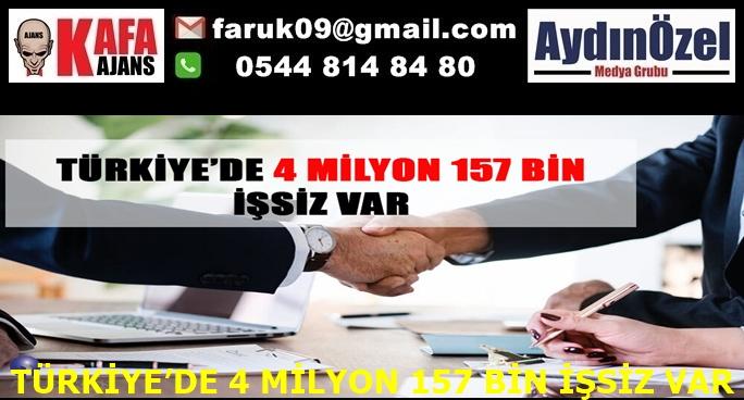 TÜRKİYE'DE 4 MİLYON 157 BİN İŞSİZ VAR