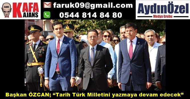 """Başkan ÖZCAN; """"Tarih Türk Milletini yazmaya devam edecek"""""""
