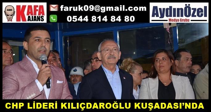 CHP LİDERİ KILIÇDAROĞLU KUŞADASI'NDA