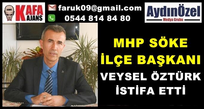 MHP Söke İlçe Başkanı Veysel ÖZTÜRK İstifa Etti