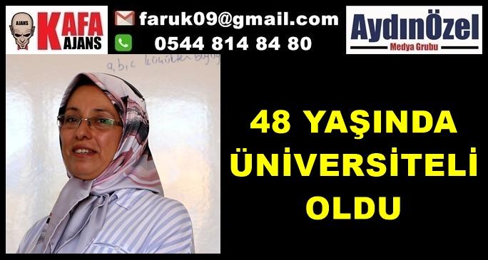 48 YAŞINDA ÜNİVERSİTELİ OLDU