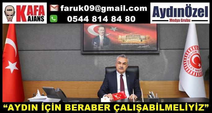 """""""AYDIN İÇİN BERABER ÇALIŞABİLMELİYİZ"""""""