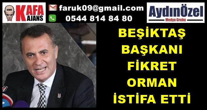 Beşiktaş Başkanı Fikret ORMAN İstifa Etti
