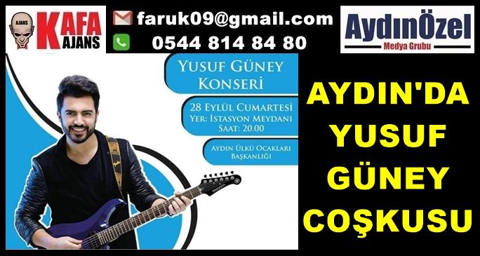 AYDIN'DA YUSUF GÜNEY COŞKUSU