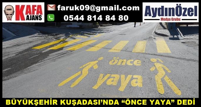 """BÜYÜKŞEHİR KUŞADASI'NDA """"ÖNCE YAYA"""" DEDİ"""