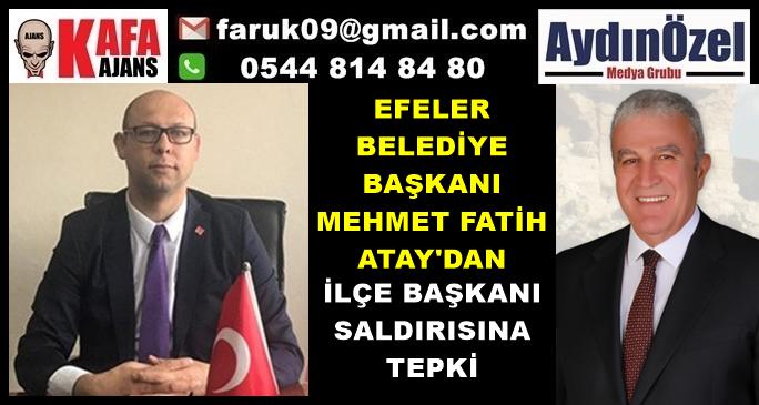 ATAY'DAN EFELER İLÇE BAŞKANI SALDIRISINA TEPKİ