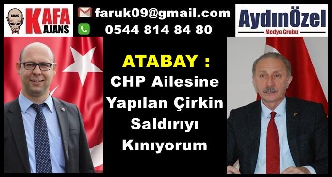 ATABAY : CHP Ailesine Yapılan Çirkin Saldırıyı Kınıyorum