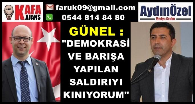 """GÜNEL : """"DEMOKRASİ VE BARIŞA YAPILAN SALDIRIYI KINIYORUM"""""""