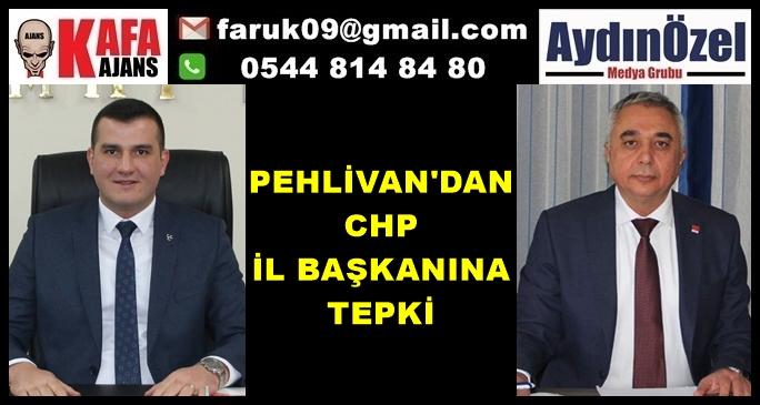 PEHLİVAN'DAN CHP İL BAŞKANINA TEPKİ
