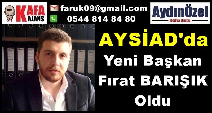 AYSİAD'ın Yeni Başkanı Fırat BARIŞIK Oldu
