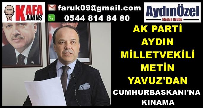 METİN YAVUZ'DAN CUMHURBASKANI'NA KINAMA