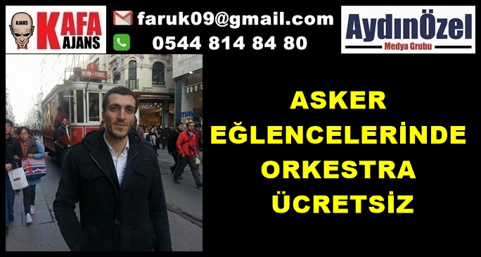 ASKER  EĞLENCELERİNDE  ORKESTRA  ÜCRETSİZ