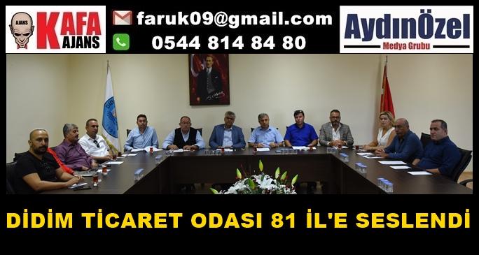 DİDİM TİCARET ODASI 81 İL'E SESLENDİ