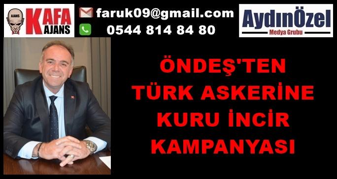 ÖNDEŞ'TEN TÜRK ASKERİNE KURU İNCİR KAMPANYASI
