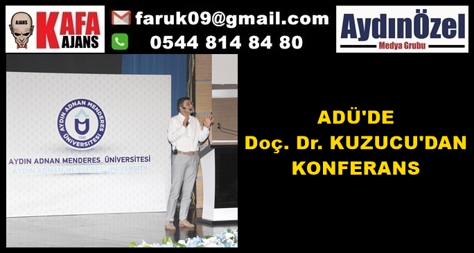 ADÜ'DE  Doç. Dr. KUZUCU'DAN KONFERANS