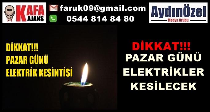 DİKKAT!!! PAZAR GÜNÜ ELEKTRİKLER KESİLECEK
