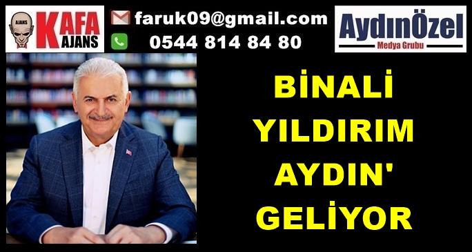 BİNALİ YILDIRIM AYDIN'A GELİYOR