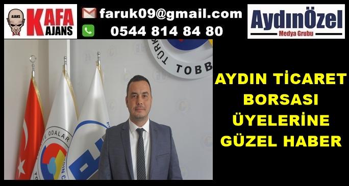 AYDIN TİCARET BORSASI ÜYELERİNE GÜZEL HABER
