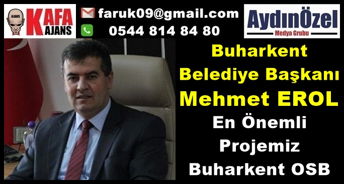 Mehmet EROL : Buharkent OSB Tamamen Doldu
