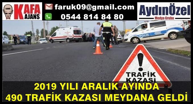 2019 YILI ARALIK AYINDA 490 TRAFİK KAZASI MEYDANA GELDİ