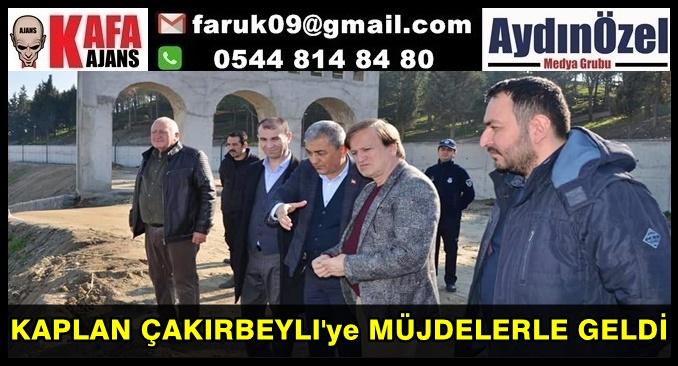 KAPLAN ÇAKIRBEYLI'ye MÜJDELERLE GELDİ