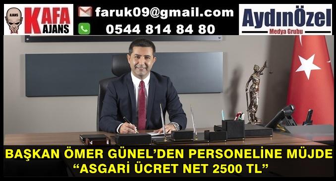 """BAŞKAN ÖMER GÜNEL'DEN PERSONELİNE MÜJDE """"ASGARİ ÜCRET NET 2500 TL"""""""