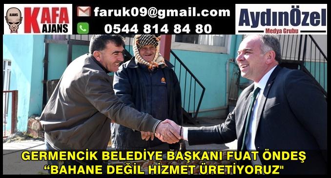 """GERMENCİK BELEDİYE BAŞKANI FUAT ÖNDEŞ """"BAHANE DEĞİL HİZMET ÜRETİYORUZ"""""""