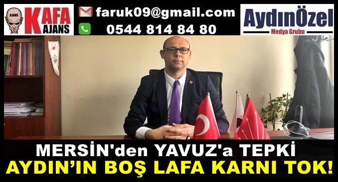 MERSİN'den YAVUZ'a TEPKİ AYDIN'IN BOŞ LAFA KARNI TOK!