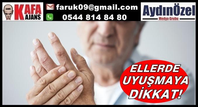 ELLERDE UYUŞMAYA DİKKAT!