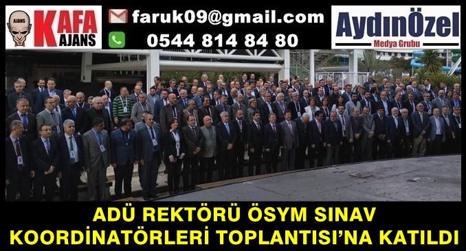 ADÜ REKTÖRÜ ÖSYM SINAV KOORDİNATÖRLERİ TOPLANTISI'NA KATILDI