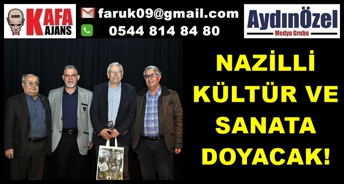 NAZİLLİ KÜLTÜR VE SANATA DOYACAK!