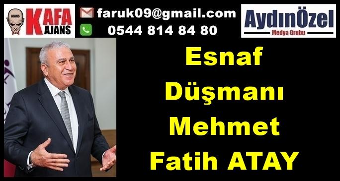 Esnaf Düşmanı Mehmet Fatih ATAY