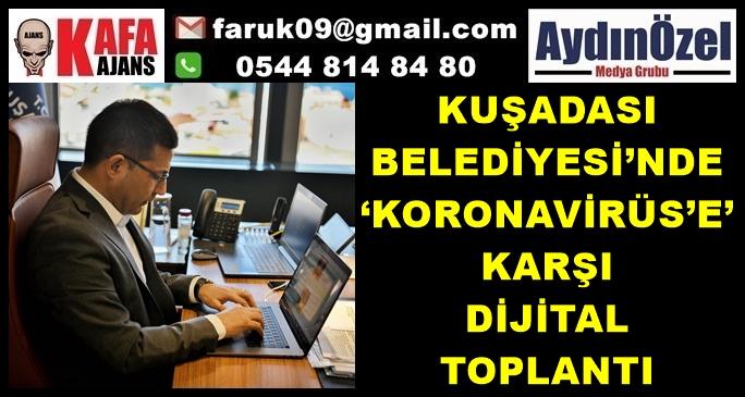 KUŞADASI'NDA 'KORONAVİRÜS'E' KARŞI DİJİTAL TOPLANTI