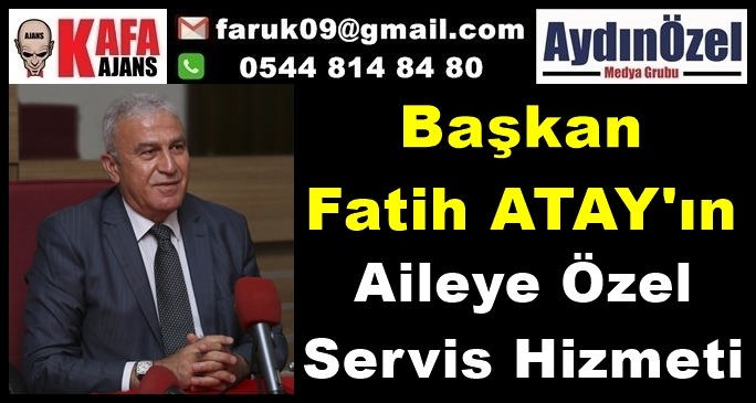 Fatih ATAY'ın Aileye Özel Servis Hizmeti
