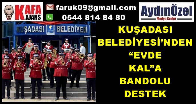"""KUŞADASI BELEDİYESİ'NDEN """"EVDE KAL""""A BANDOLU DESTEK"""