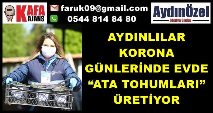 """AYDINLILAR KORONA GÜNLERİNDE EVDE """"ATA TOHUMLARI"""" ÜRETİYOR"""