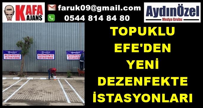 TOPUKLU EFE'DEN YENİ DEZENFEKTE İSTASYONLARI