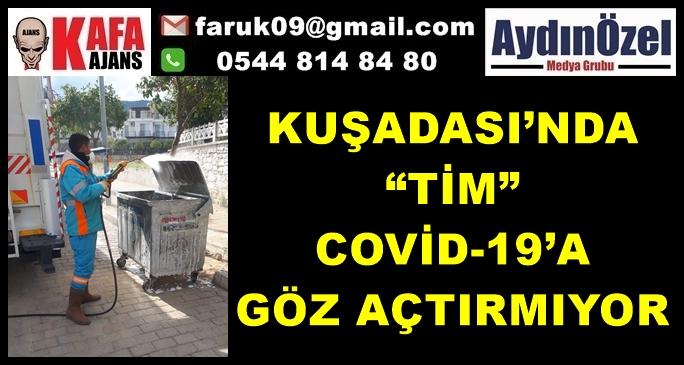 "KUŞADASI'NDA ""TİM"" COVİD-19'A GÖZ AÇTIRMIYOR"