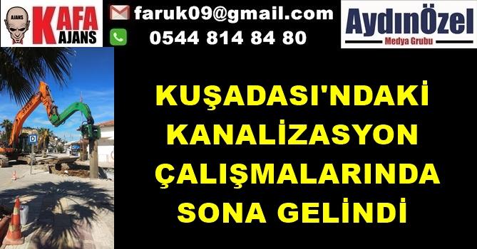 KUŞADASI'NDAKİ KANALİZASYON ÇALIŞMALARINDA SONA GELİNDİ