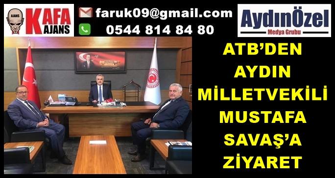 ATB'DEN AYDIN MİLLETVEKİLİ MUSTAFA SAVAŞ'A ZİYARET