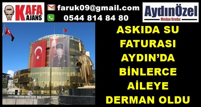 ASKIDA SU FATURASI AYDIN'DA BİNLERCE AİLEYE DERMAN OLDU