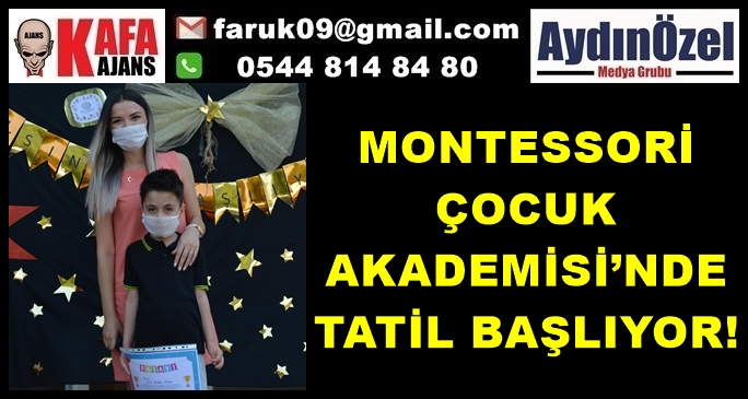 MONTESSORİ ÇOCUK AKADEMİSİ'NDE TATİL BAŞLIYOR!