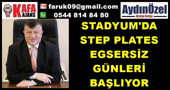 STADYUMDA STEP PLATES VE EGZERSİZ GÜNLERİ BAŞLIYOR