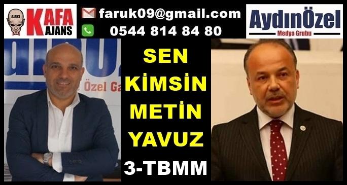 Sen Kimsin Metin YAVUZ 3 TBMM