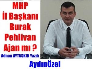 MHP İl Başkanı Burak PEHLİVAN Ajan'mı Oldu - Adnan AYTAŞKIN Yazdı