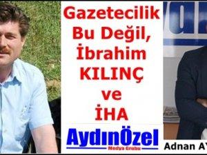 Gazetecilik Bu Değil, İbrahim KILINÇ ve İHA
