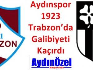 Aydınspor 1923 Trabzon'da Galibiyeti Kaçırdı