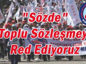SÖZDE TOPLU SÖZLEŞMEYİ RED EDİYORUZ!