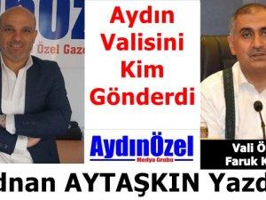 Aydın Valisi Ömer Faruk KOÇAK'ı Kim Gönderdi
